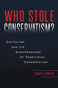 Who Stole Conservatism? Capitalism And the Disappearance of Traditional Conservatism