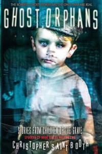 Ghost Orphans: Stories from Children of the Grave