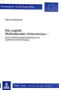 Die Logistik Multinationaler Unternehmen: Eine Verhaltenswissenschaftliche Und Systemorientierte Analyse