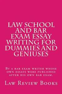 Law School and Bar Exam Essay Writing for Dummies and Geniuses: By a Bar Exam Writer Whose Own Essays Were Published After His Own Bar Exam.