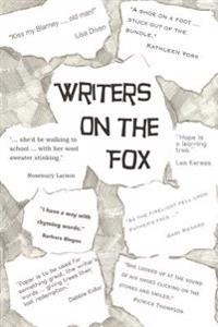 Writers on the Fox: A Short Collection of the Musings, Memoirs and Mysteries of a Magical Group: The Writers on the Fox