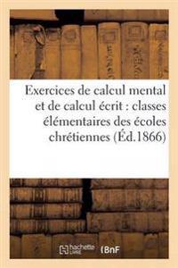 Exercices de Calcul Mental Et de Calcul Ecrit: Classes Elementaires Des Ecoles Chretiennes