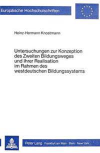 Untersuchungen Zur Konzeption Des Zweiten Bildungsweges Und Ihrer Realisation Im Rahmen Des Westdeutschen Bildungssystems