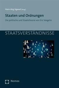 Staaten Und Ordnungen: Die Politische Und Staatstheorie Von Eric Voegelin