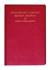 Diccionario Conciso Griego-Espanol del Nuevo Testamento