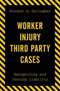 Worker Injury Third Party Cases: Recognizing and Proving Liability