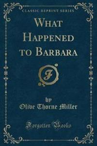What Happened to Barbara (Classic Reprint)