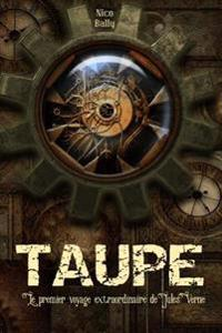 Taupe: Le Premier Voyage Extraordinaire de Jules Verne