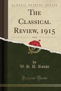 The Classical Review, 1915, Vol. 29 (Classic Reprint)