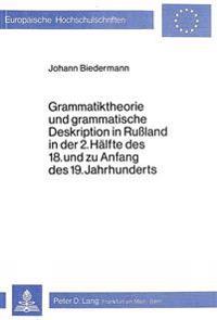 Grammatiktheorie Und Grammatische Deskription in Russland in Der 2. Haelfte Des 18. Und Zu Anfang Des 19. Jahrhunderts