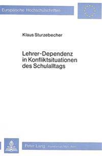 Lehrer-Dependenz in Konfliktsituationen Des Schulalltags: Ein Empirischer Beitrag Zur Sozialisation 10- Bis 12jaehriger Schueler