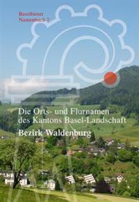 Die Orts- Und Flurnamen Des Kantons Basel-Landschaft: Bezirk Waldenburg