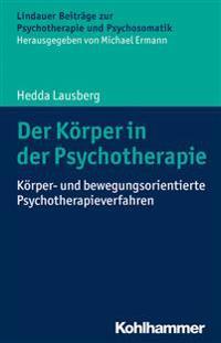 Der Korper in Der Psychotherapie: Korper- Und Bewegungsorientierte Psychotherapieverfahren