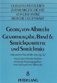 Georg Von Albrecht. Gesamtausgabe, Band 6: Streichquartette Und Streichtrio: Mit Einem Facsimile Von Op. 52. Nach Den Handschriften Erstmals Herausgeg