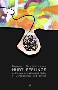 Hurt Feelings: A Journey Into Wounded States of Consciousness and Beyond
