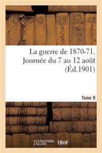 La Guerre de 1870-71. Journee Du 7 Au 12 Aout Tome 9