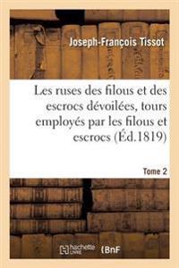 Les Ruses Des Filous Et Des Escrocs Devoilees, Contenant Le Detail Des Ruses. Tome 2