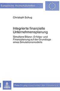 Integrierte Finanzielle Unternehmensplanung: Simultane Bilanz-, Erfolgs- Und Finanzplanung Auf Der Grundlage Eines Simulationsmodells