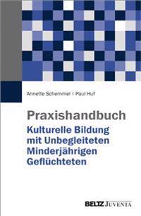 Praxishandbuch Kulturelle Bildung mit Unbegleiteten Minderjährigen Geflüchteten