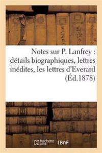 Notes Sur P. Lanfrey: Details Biographiques, Lettres Inedites, Les Lettres D'Everard