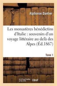 Les Monasteres Benedictins D'Italie: Souvenirs D'Un Voyage Litteraire Au Dela Des Alpes. T. 1