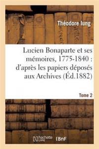 Lucien Bonaparte Et Ses Memoires, 1775-1840: D'Apres Les Papiers Deposes Aux Archives Tome 2