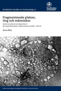 Fragmenterade platser, ting och människor : stenkonstruktioner och depositioner på två gravfältslokaler i Södermanland ca 1000–300 f Kr