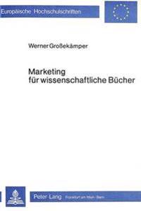 Marketing Fuer Wissenschaftliche Buecher: Eine Empirisch-Fundierte Grundlagenbildung Am Beispiel Wirtschafts- Und Sozialwissenschaftlicher Literatur