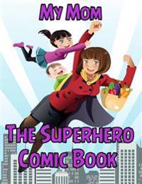 My Mom: The Superhero Comic Book