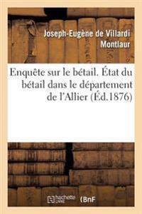 Enquete Sur Le Betail. Etat Du Betail Dans Le Departement de L'Allier, Par M. Le MIS E. de Montlaur,