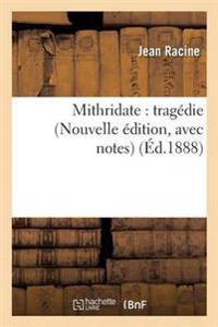 Mithridate: Tragedie Nouvelle Edition, Avec Notes