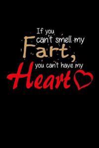 If You Can't Smell My Fart, You Can't Have My Heart: Writing Journal Lined, Diary, Notebook for Men & Women