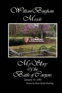 William Bingham Meade: My Story of the Battle of Cowpens