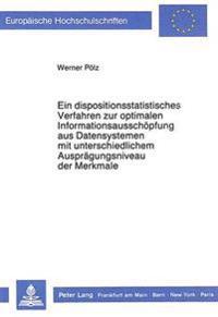 Ein Dispositionsstatistisches Verfahren Zur Optimalen Informationsausschoepfung Aus Datensystemen Mit Unterschiedlichem Auspraegungsniveau Der Merkmal