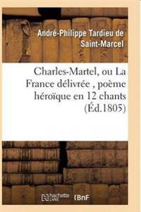 Charles-Martel, Ou La France Delivree, Poeme Heroique En 12 Chants
