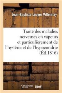 Traite Des Maladies Nerveuses En Vapeurs, Et Particulierement de L'Hysterie Et de L'Hypocondrie