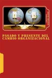 Pasado y Presente del Cambio Organizacional: Tendencias de Transformacion En Las Organizaciones.