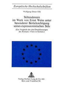 Stiltendenzen Im Werk Von Ernst Weiss Unter Besonderer Beruecksichtigung Seines Expressionistischen Stils: Ein Vergleich Der Drei Druckfassungen Des R