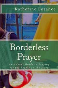 Borderless Prayer: An Advent Guide to Praying for the People on the Move