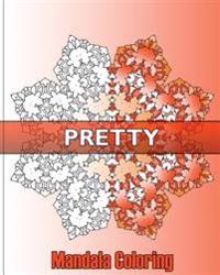 Pretty Mandala Coloring: 50 Designs Drawing, Self-Help Creativity, Art Therapy Relaxation, Coloring for Relax, Enjoy and Color Art for Everyone
