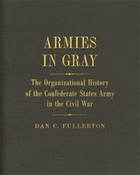 Armies in Gray: The Organizational History of the Confederate States Army in the Civil War