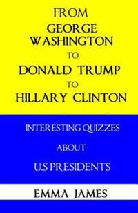 From George Washington to Donald Trump to Hillary Clinton: Interesting Quizzes about Us Presidents