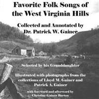Favorite Folk Songs from the West Virginia Hills: Collected and Annotated by Patrick W. Gainer, Selected by His Granddaughter