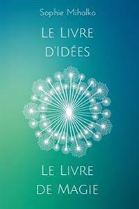 Le Livre D'Idees Et Le Livre de Magie