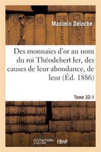Des Monnaies d'Or Au Nom Du Roi Th�odebert Ier, Des Causes de Leur Abondance, de Leur Tome 32-1