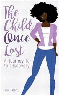 The Child Once Lost: A Journey to Re-Discovery