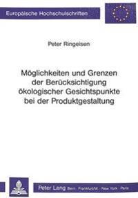 Moeglichkeiten Und Grenzen Der Beruecksichtigung Oekologischer Gesichtspunkte Bei Der Produktgestaltung: Theoretische Analyse Und Darstellung Anhand E