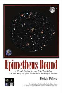 Epimetheus Bound: A Comic Salute to the Epic Tradition: (Or, How Wishy Epi Grows Older Without Becoming an Assassin)