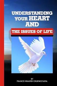 Understanding Your Heart and the Issues of Life
