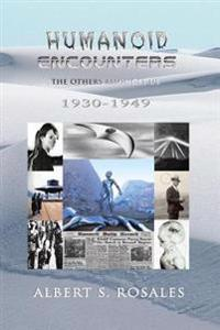 Humanoid Encounters 1930-1949: The Others Amongst Us